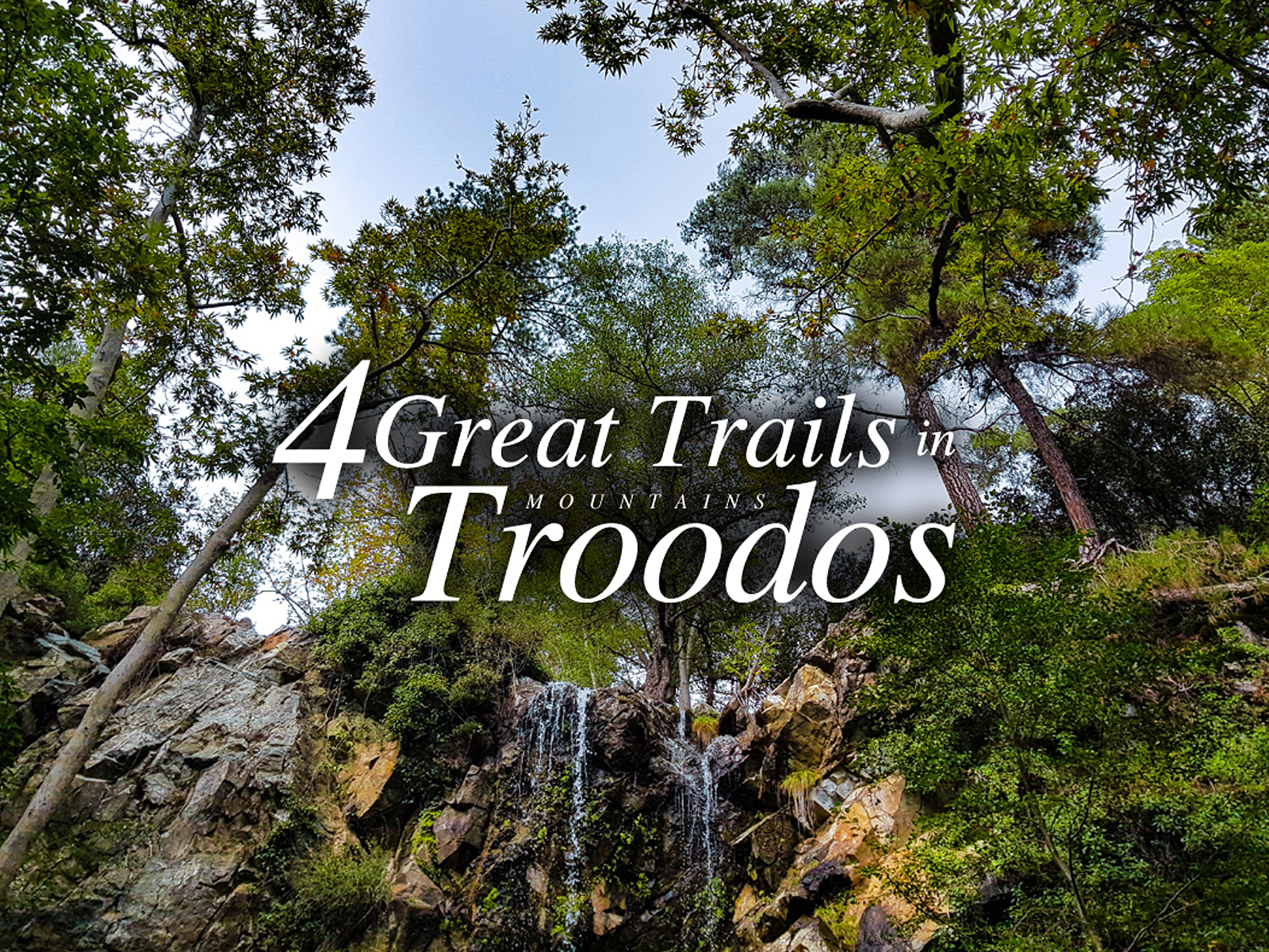 4 GREAT TRAILS IN TROODOS MOUNTAINS